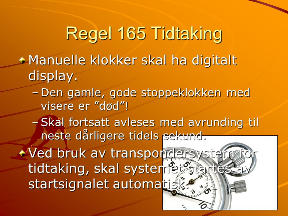 Regel 165 Tidtaking Manuelle klokker skal ha digitalt display.