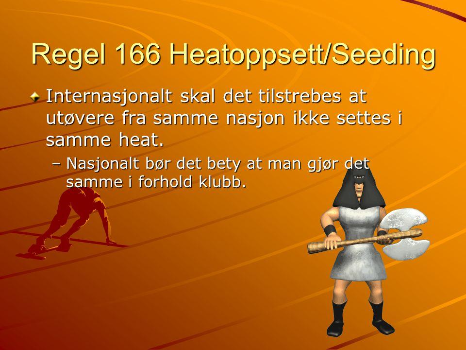 Regel 166 Heatoppsett/Seeding Internasjonalt skal det tilstrebes at utøvere fra samme nasjon ikke settes i samme heat. –Nasjonalt bør det bety at man