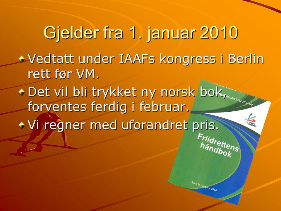 Gjelder fra 1. januar 2010 Vedtatt under IAAFs kongress i Berlin rett før VM. Det vil bli trykket ny norsk bok, forventes ferdig i februar. Vi regner