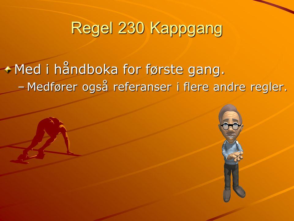 Regel 230 Kappgang Med i håndboka for første gang. –Medfører også referanser i flere andre regler.