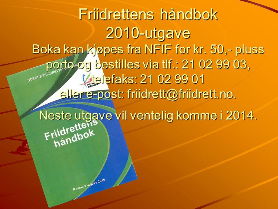 Friidrettens håndbok 2010-utgave Boka kan kjøpes fra NFIF for kr. 50,- pluss porto og bestilles via tlf.: 21 02 99 03, telefaks: 21 02 99 01 eller e-p