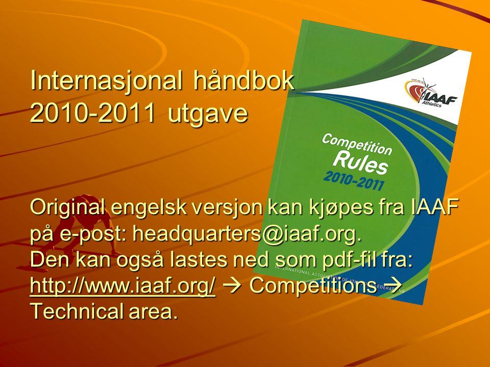 Internasjonal håndbok 2010-2011 utgave Original engelsk versjon kan kjøpes fra IAAF på e-post: headquarters@iaaf.org. Den kan også lastes ned som pdf-