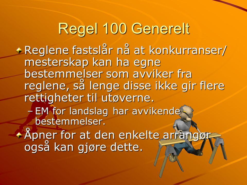 Regel 100 Generelt Reglene fastslår nå at konkurranser/ mesterskap kan ha egne bestemmelser som avviker fra reglene, så lenge disse ikke gir flere rettigheter til utøverne.