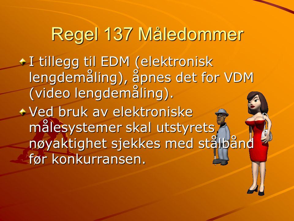 Regel 137 Måledommer I tillegg til EDM (elektronisk lengdemåling), åpnes det for VDM (video lengdemåling). Ved bruk av elektroniske målesystemer skal
