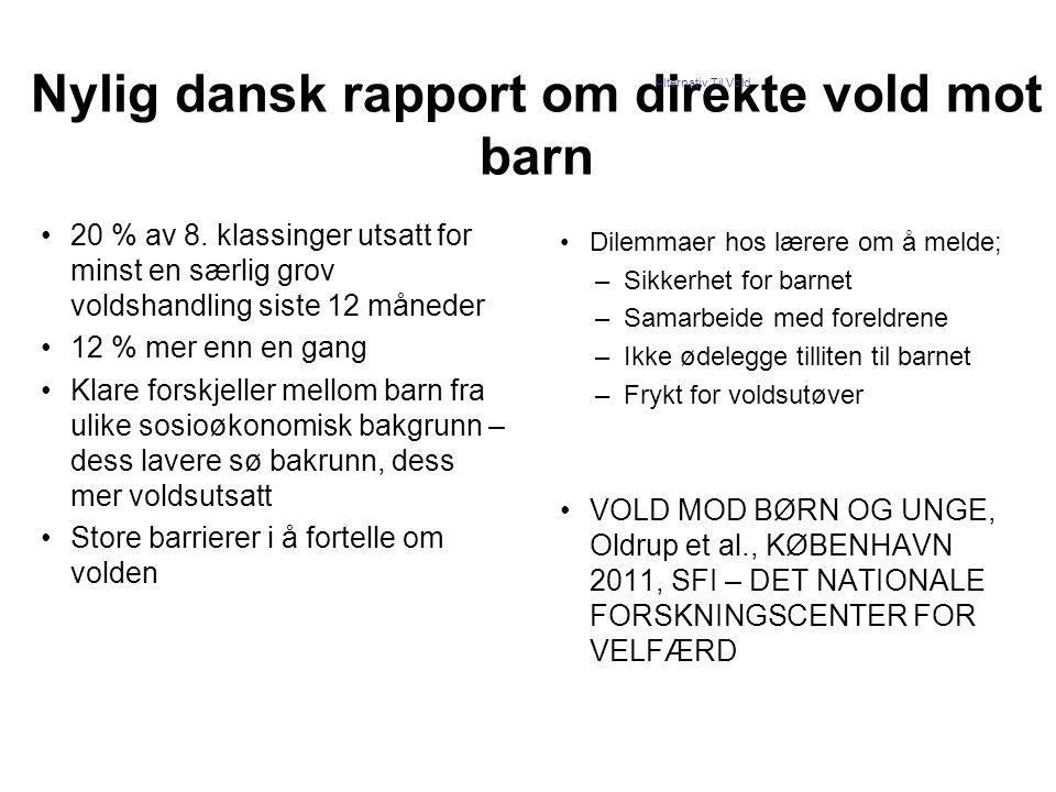 Nylig dansk rapport om direkte vold mot barn •20 % av 8. klassinger utsatt for minst en særlig grov voldshandling siste 12 måneder •12 % mer enn en ga