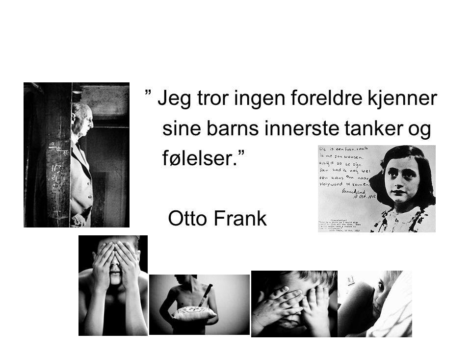 """• """" Jeg tror ingen foreldre kjenner • sine barns innerste tanker og • følelser."""" • Otto Frank"""