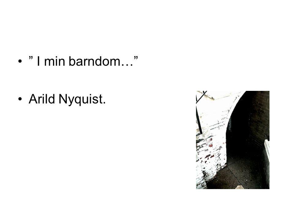 "•"" I min barndom…"" •Arild Nyquist."