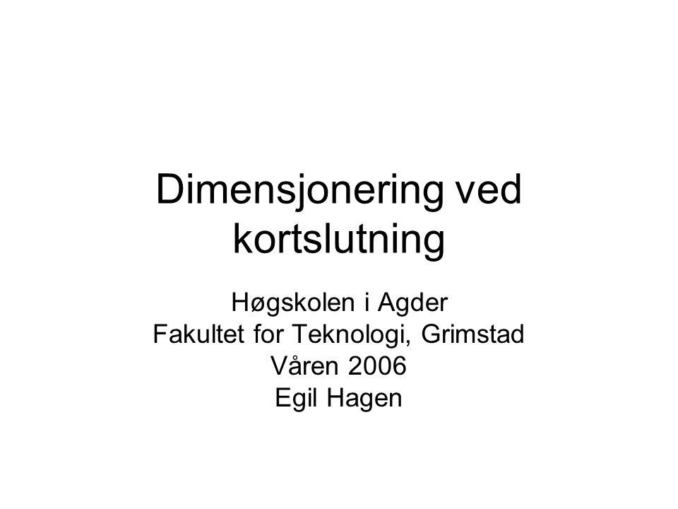 Dimensjonering ved kortslutning Høgskolen i Agder Fakultet for Teknologi, Grimstad Våren 2006 Egil Hagen
