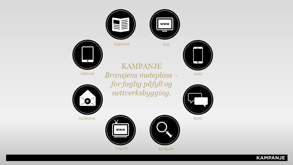 KAMPANJE Bransjens møteplass – for faglig påfyll og nettverksbygging. Magasinet Web Mobil Event Nettbrett Web-TV Nyhetsbrev Byråguide