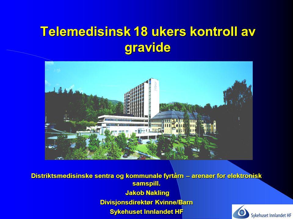 Telemedisinsk 18 ukers kontroll av gravide Distriktsmedisinske sentra og kommunale fyrtårn – arenaer for elektronisk samspill.