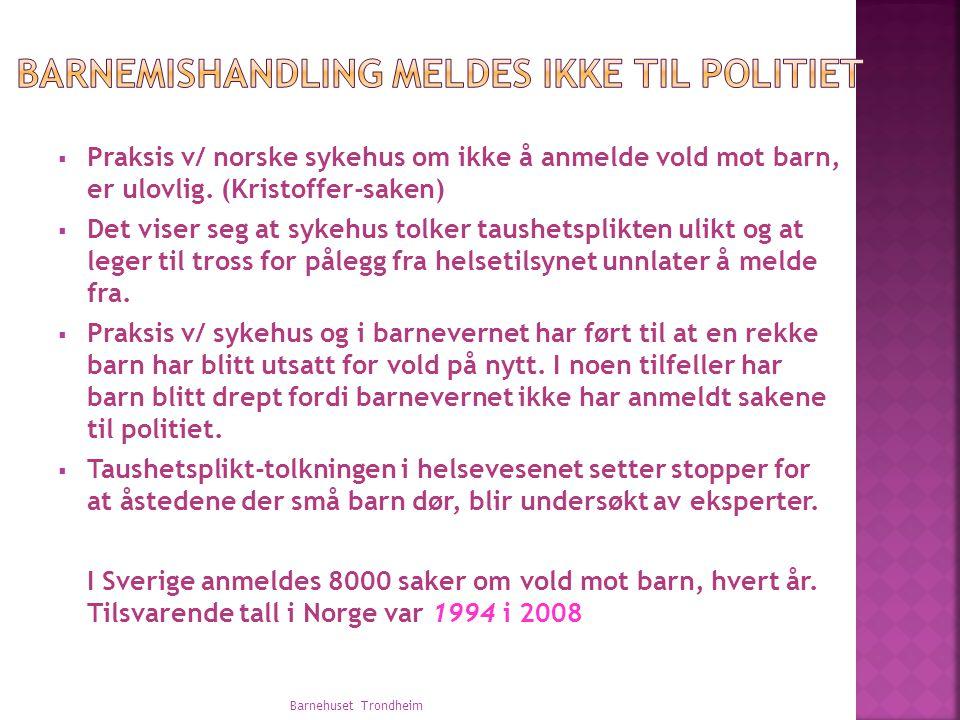  Praksis v/ norske sykehus om ikke å anmelde vold mot barn, er ulovlig. (Kristoffer-saken)  Det viser seg at sykehus tolker taushetsplikten ulikt og