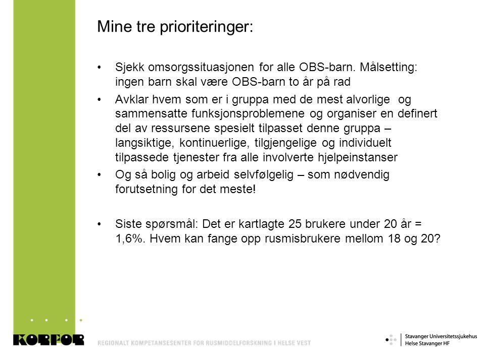 Mine tre prioriteringer: •Sjekk omsorgssituasjonen for alle OBS-barn. Målsetting: ingen barn skal være OBS-barn to år på rad •Avklar hvem som er i gru