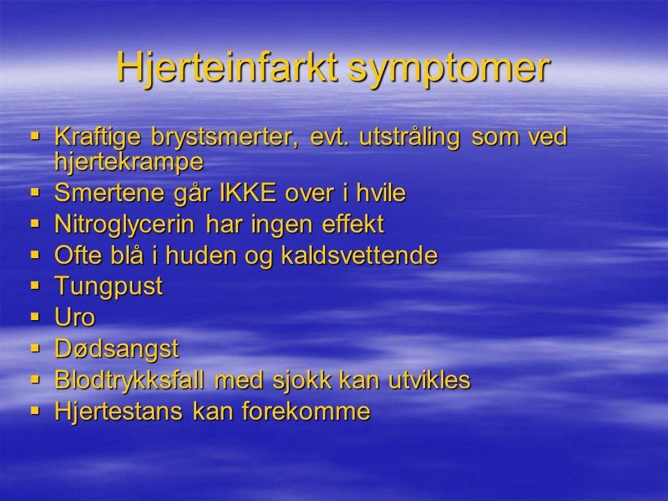 Hjerteinfarkt symptomer  Kraftige brystsmerter, evt. utstråling som ved hjertekrampe  Smertene går IKKE over i hvile  Nitroglycerin har ingen effek