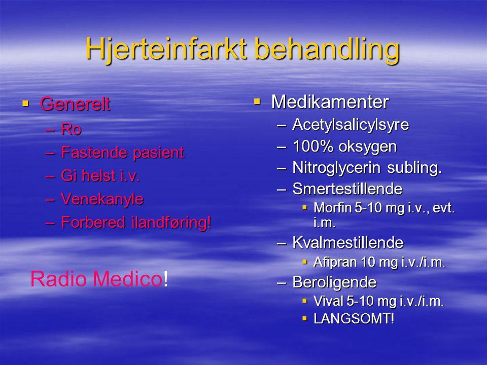 Hjerteinfarkt behandling  Generelt –Ro –Fastende pasient –Gi helst i.v. –Venekanyle –Forbered ilandføring!  Medikamenter –Acetylsalicylsyre –100% ok