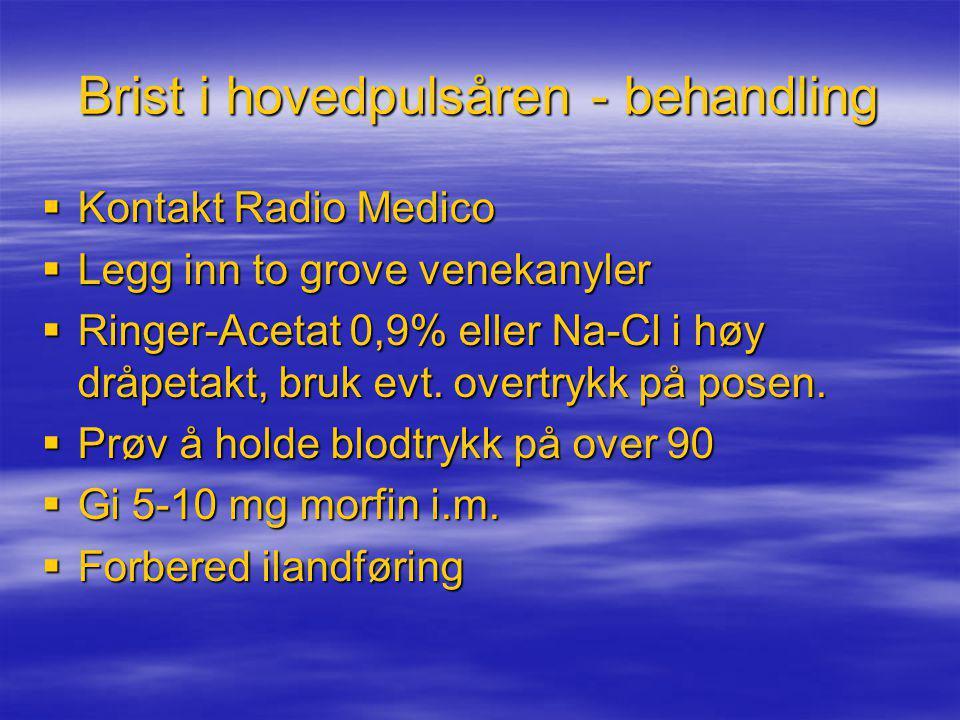 Brist i hovedpulsåren - behandling  Kontakt Radio Medico  Legg inn to grove venekanyler  Ringer-Acetat 0,9% eller Na-Cl i høy dråpetakt, bruk evt.