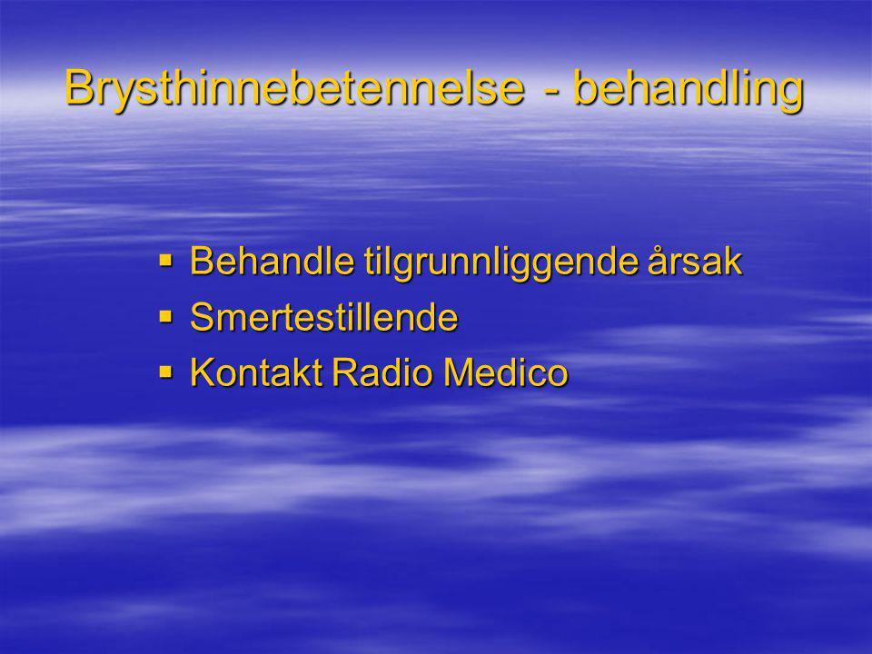 Brysthinnebetennelse - behandling  Behandle tilgrunnliggende årsak  Smertestillende  Kontakt Radio Medico