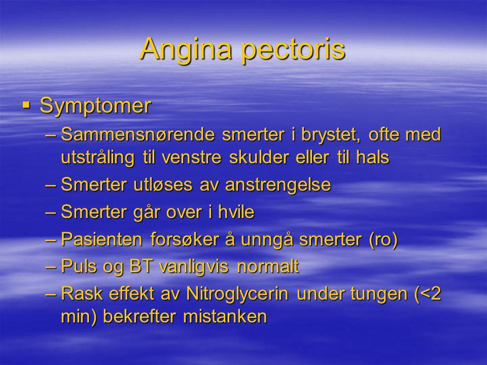 Angina pectoris  Symptomer –Sammensnørende smerter i brystet, ofte med utstråling til venstre skulder eller til hals –Smerter utløses av anstrengelse