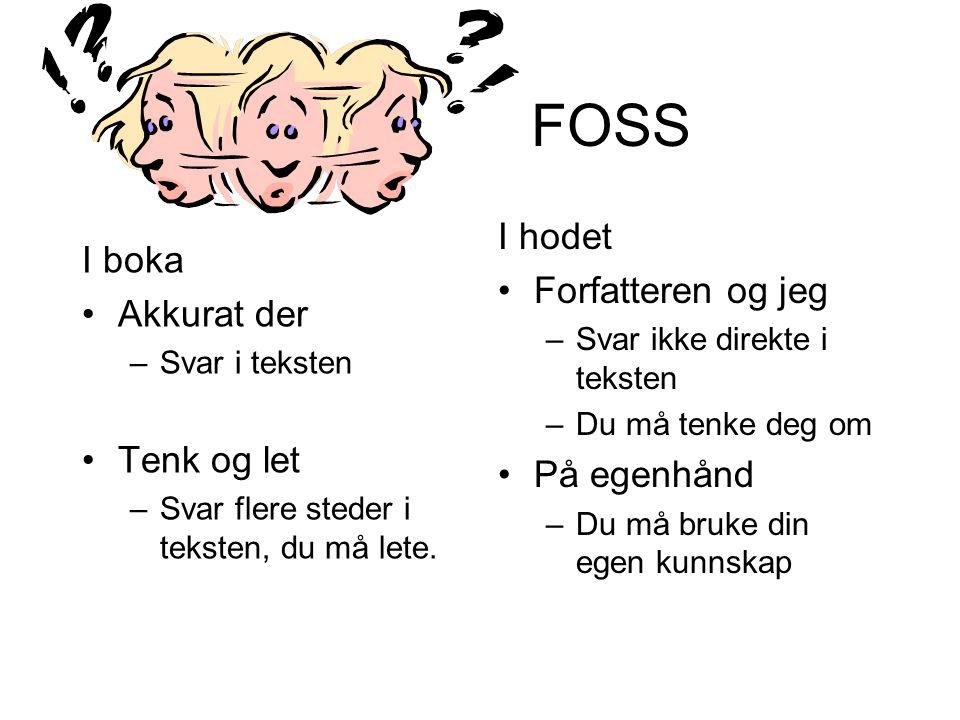 FOSS I boka •Akkurat der –Svar i teksten •Tenk og let –Svar flere steder i teksten, du må lete.