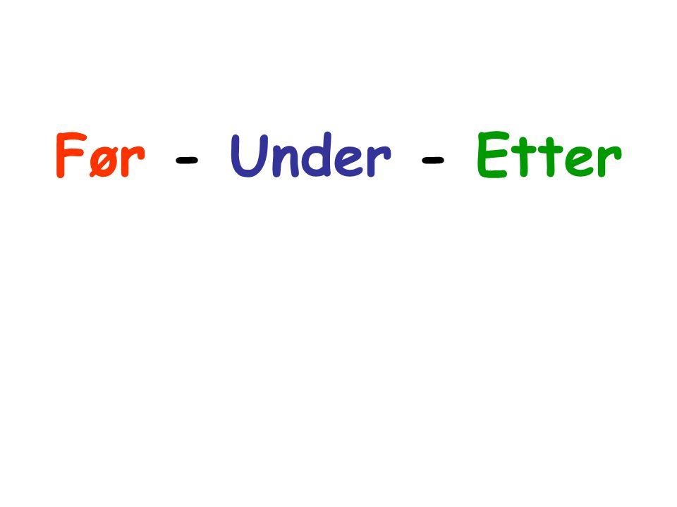 Før - Under - Etter