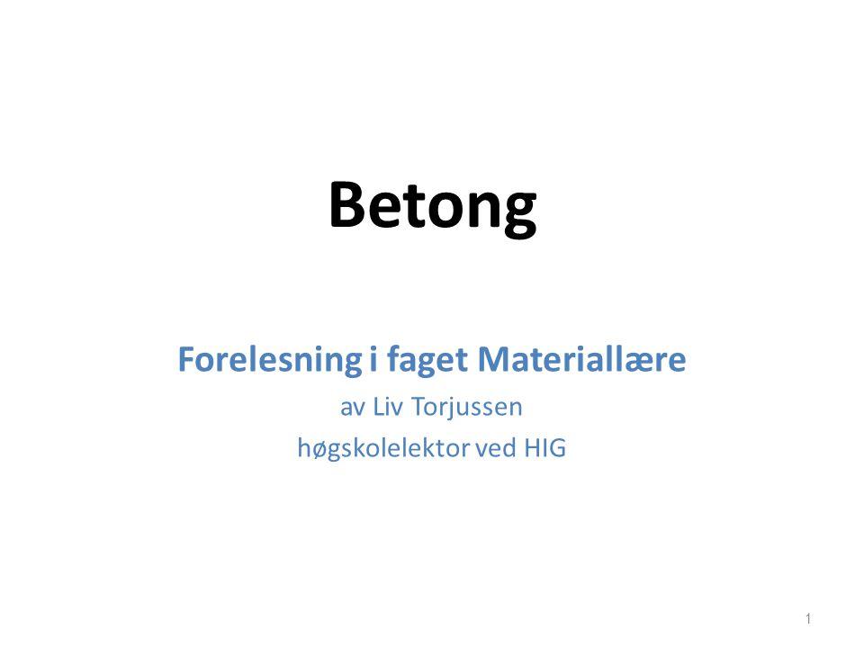 Betong Forelesning i faget Materiallære av Liv Torjussen høgskolelektor ved HIG 1