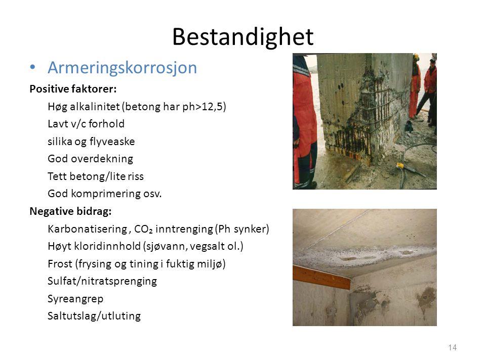 Bestandighet • Armeringskorrosjon Positive faktorer: Høg alkalinitet (betong har ph>12,5) Lavt v/c forhold silika og flyveaske God overdekning Tett be