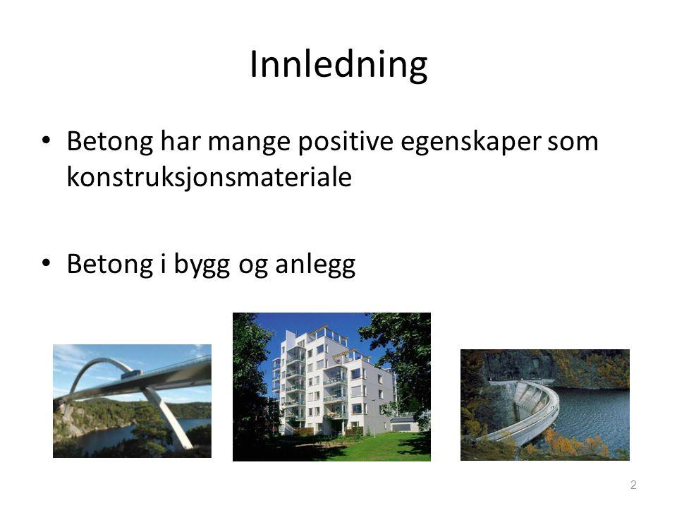 Innledning • Betong har mange positive egenskaper som konstruksjonsmateriale • Betong i bygg og anlegg 2
