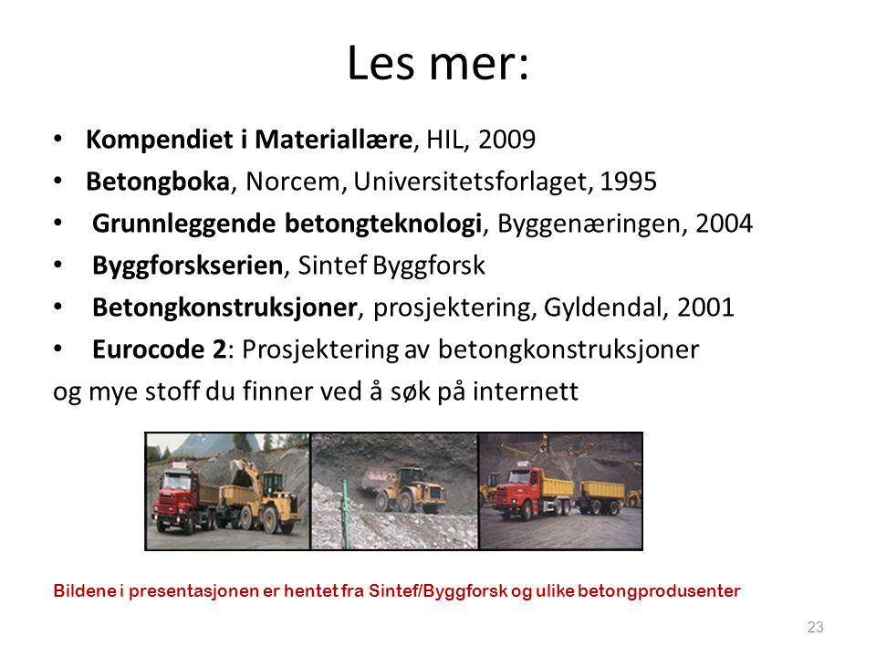Les mer: • Kompendiet i Materiallære, HIL, 2009 • Betongboka, Norcem, Universitetsforlaget, 1995 • Grunnleggende betongteknologi, Byggenæringen, 2004
