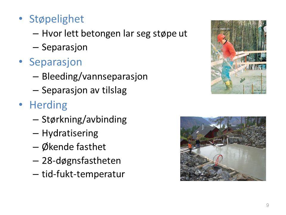 • Støpelighet – Hvor lett betongen lar seg støpe ut – Separasjon • Separasjon – Bleeding/vannseparasjon – Separasjon av tilslag • Herding – Størkning/