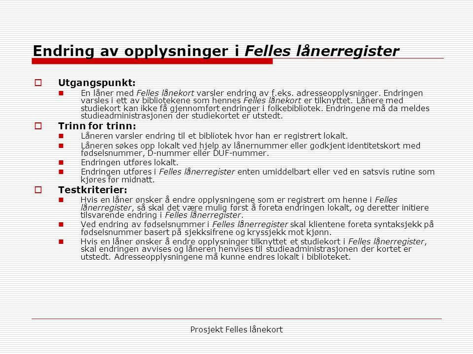 Prosjekt Felles lånekort Endring av opplysninger i Felles lånerregister  Utgangspunkt:  En låner med Felles lånekort varsler endring av f.eks.