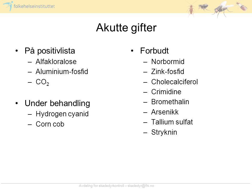 Avdeling for skadedyrkontroll – skadedyr@fhi.no Akutte gifter •På positivlista –Alfakloralose –Aluminium-fosfid –CO 2 •Under behandling –Hydrogen cyan