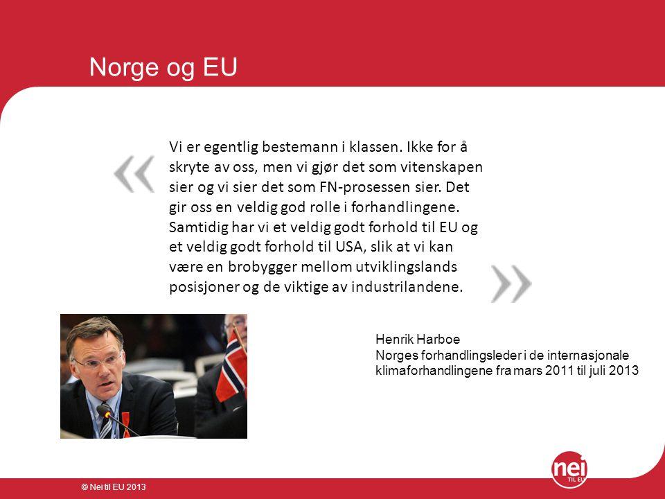 © Nei til EU 2013 Norge og EU Vi er egentlig bestemann i klassen. Ikke for å skryte av oss, men vi gjør det som vitenskapen sier og vi sier det som FN
