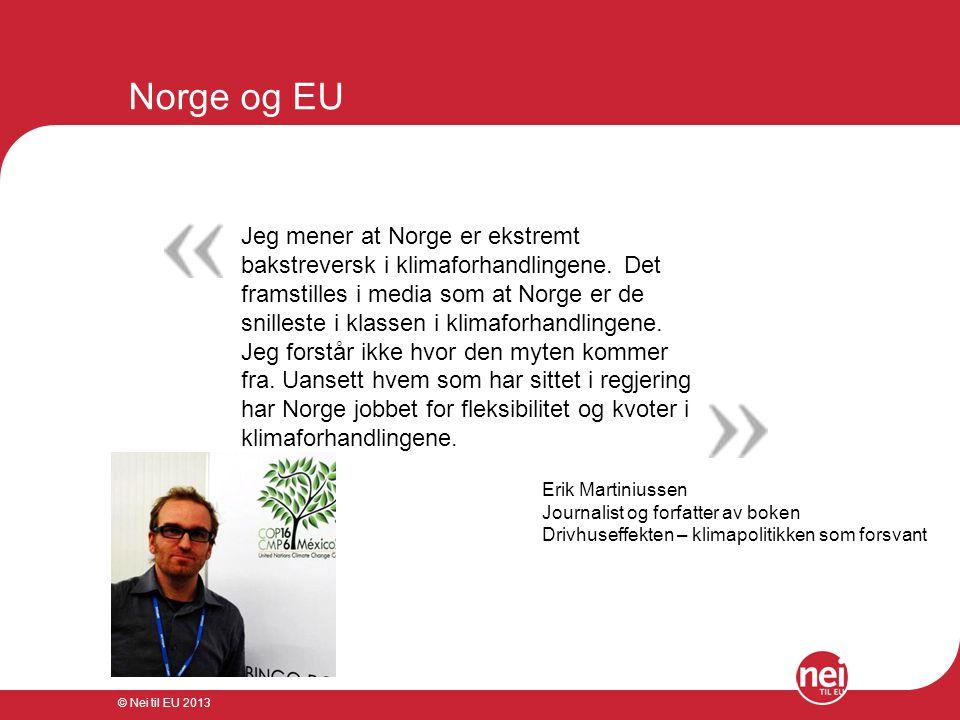 © Nei til EU 2013 Norge og EU Jeg mener at Norge er ekstremt bakstreversk i klimaforhandlingene. Det framstilles i media som at Norge er de snilleste