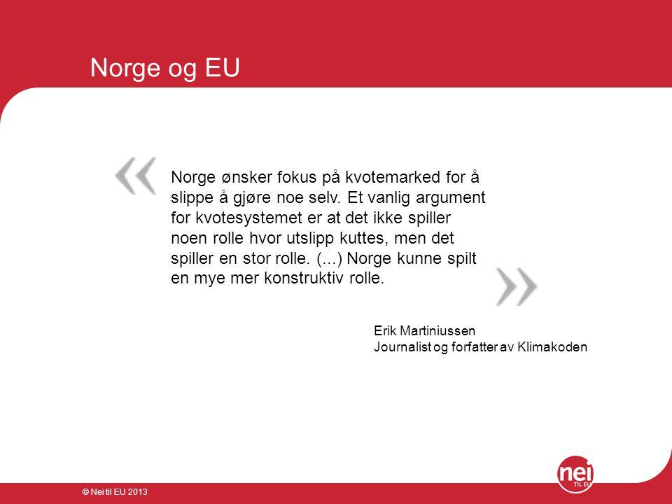 © Nei til EU 2013 Norge og EU Norge ønsker fokus på kvotemarked for å slippe å gjøre noe selv. Et vanlig argument for kvotesystemet er at det ikke spi