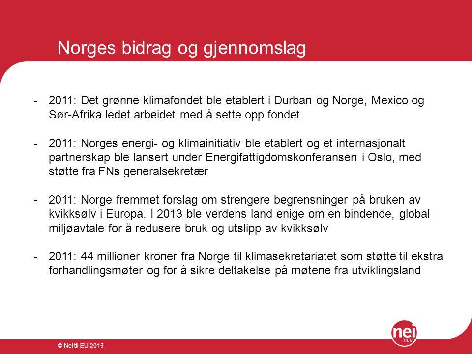 © Nei til EU 2013 Norges bidrag og gjennomslag -2011: Det grønne klimafondet ble etablert i Durban og Norge, Mexico og Sør-Afrika ledet arbeidet med å