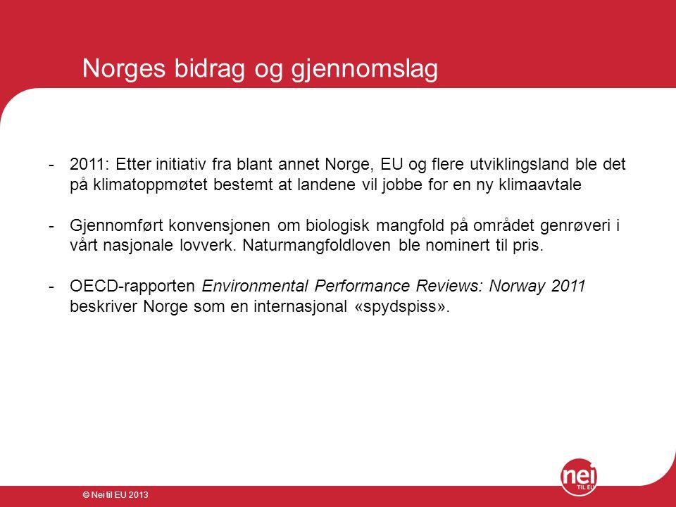 © Nei til EU 2013 Norges bidrag og gjennomslag -2011: Etter initiativ fra blant annet Norge, EU og flere utviklingsland ble det på klimatoppmøtet best
