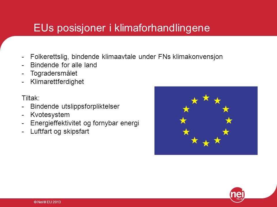 © Nei til EU 2013 EUs posisjoner i klimaforhandlingene -Folkerettslig, bindende klimaavtale under FNs klimakonvensjon -Bindende for alle land -Tograde