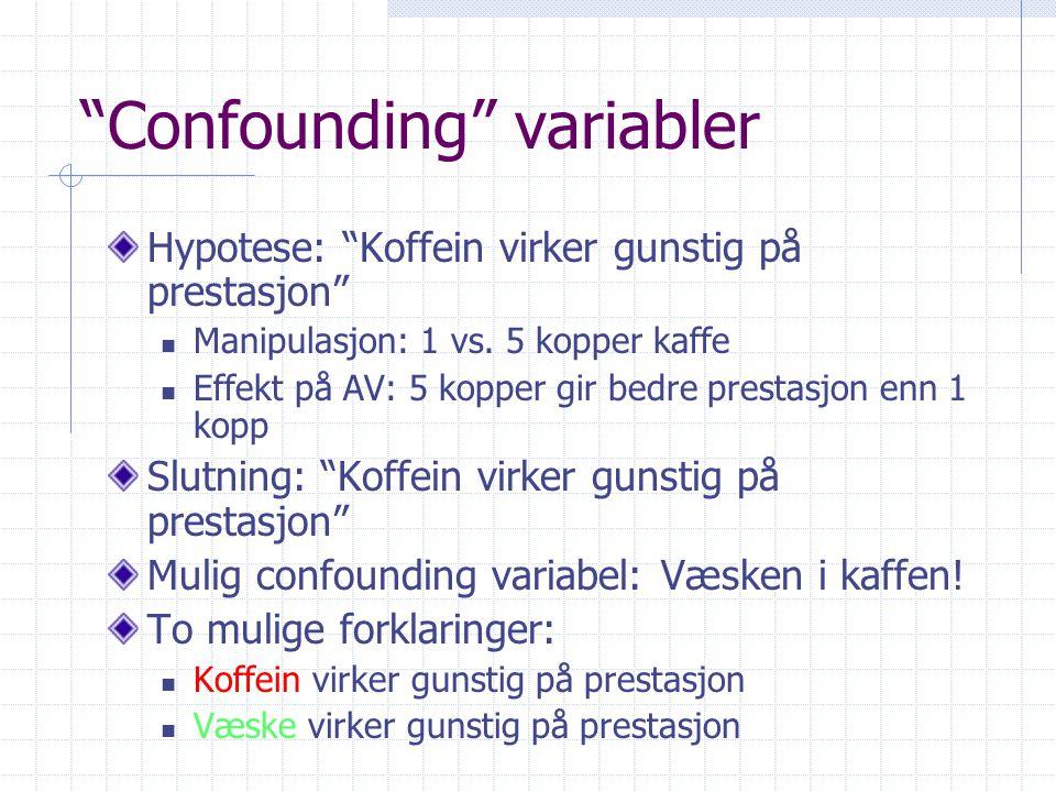 Confounding variabler Hypotese: Koffein virker gunstig på prestasjon  Manipulasjon: 1 vs.