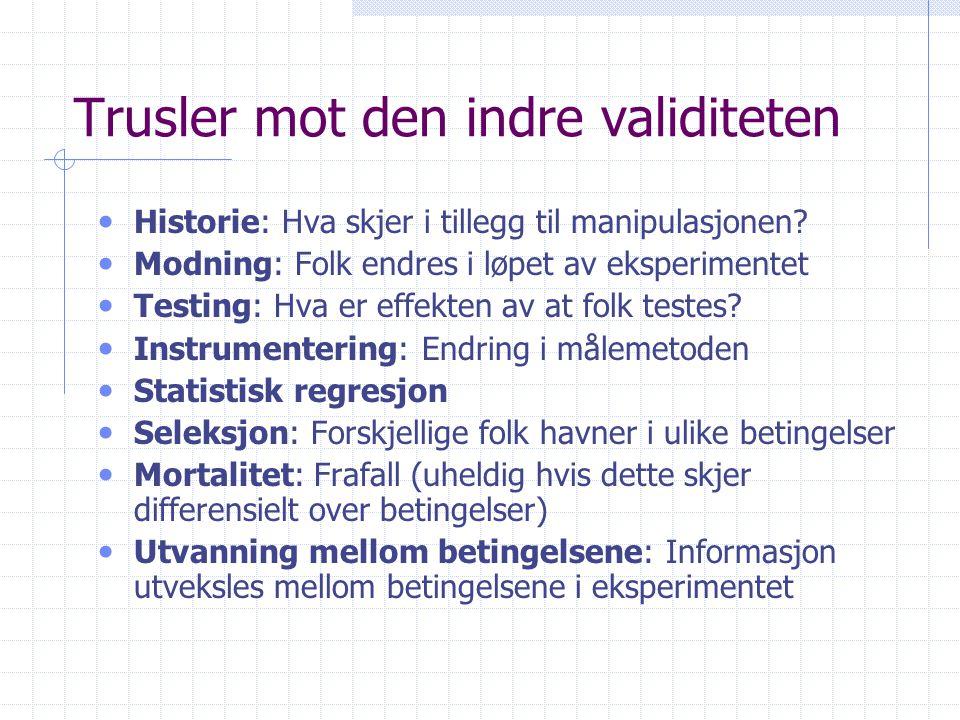 Trusler mot den indre validiteten • Historie: Hva skjer i tillegg til manipulasjonen.