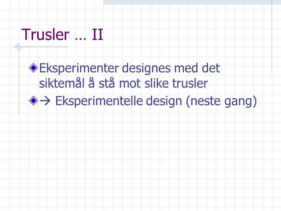 Trusler … II Eksperimenter designes med det siktemål å stå mot slike trusler  Eksperimentelle design (neste gang)