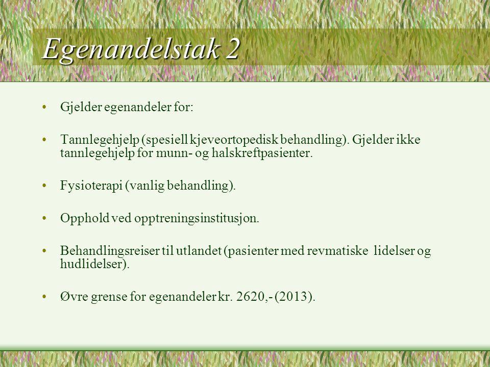 Egenandelstak 2 •Gjelder egenandeler for: •Tannlegehjelp (spesiell kjeveortopedisk behandling). Gjelder ikke tannlegehjelp for munn- og halskreftpasie