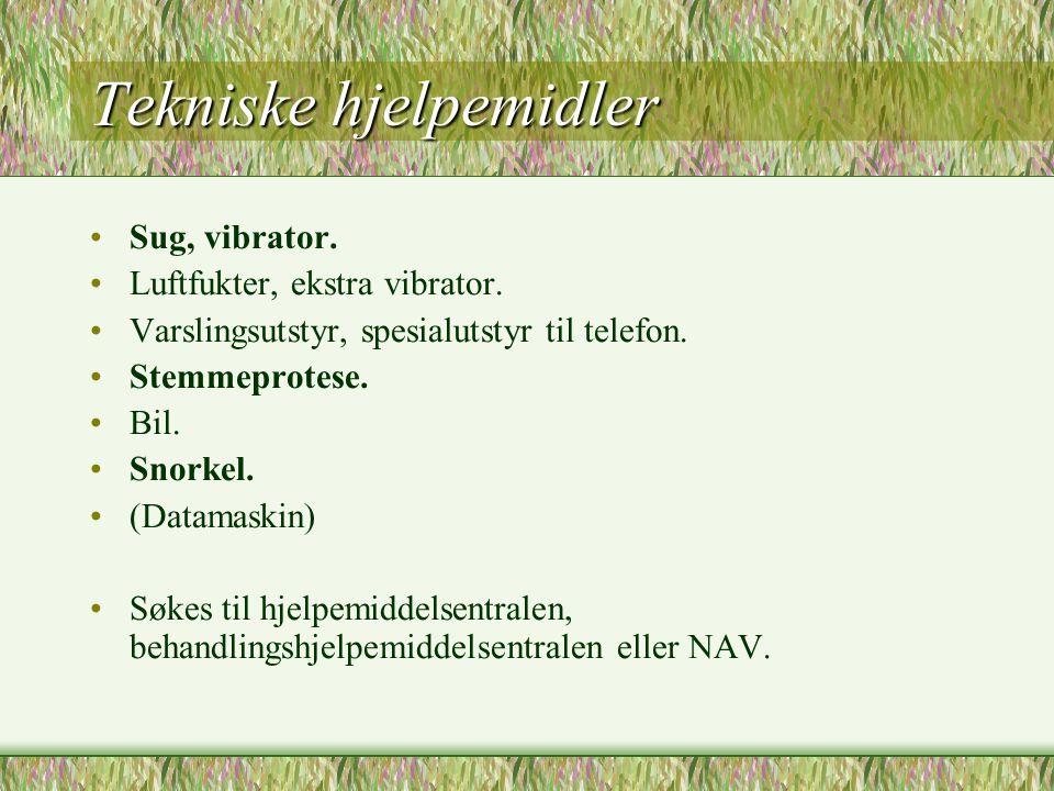 Tekniske hjelpemidler •Sug, vibrator. •Luftfukter, ekstra vibrator. •Varslingsutstyr, spesialutstyr til telefon. •Stemmeprotese. •Bil. •Snorkel. •(Dat