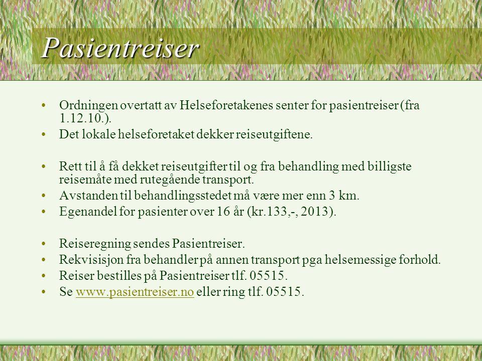 Pasientreiser •Ordningen overtatt av Helseforetakenes senter for pasientreiser (fra 1.12.10.). •Det lokale helseforetaket dekker reiseutgiftene. •Rett