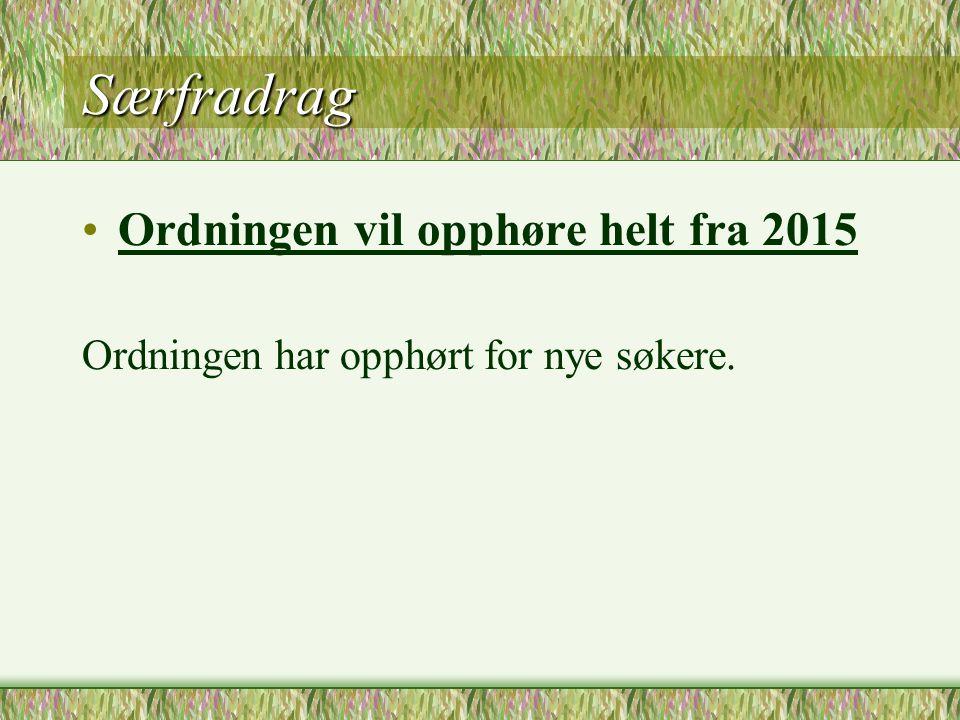 Særfradrag •Ordningen vil opphøre helt fra 2015 Ordningen har opphørt for nye søkere.