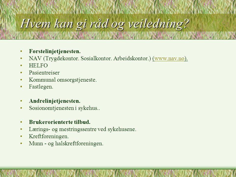 Hvem kan gi råd og veiledning? •Førstelinjetjenesten. •NAV (Trygdekontor. Sosialkontor. Arbeidskontor.) (www.nav.no).www.nav.no •HELFO •Pasientreiser