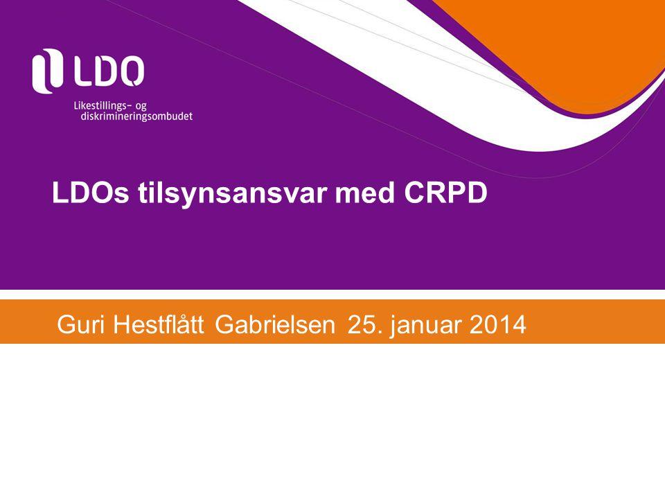 LDOs tilsynsansvar med CRPD Guri Hestflått Gabrielsen 25. januar 2014