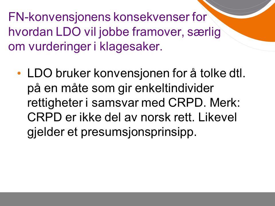 FN-konvensjonens konsekvenser for hvordan LDO vil jobbe framover, særlig om vurderinger i klagesaker. • LDO bruker konvensjonen for å tolke dtl. på en