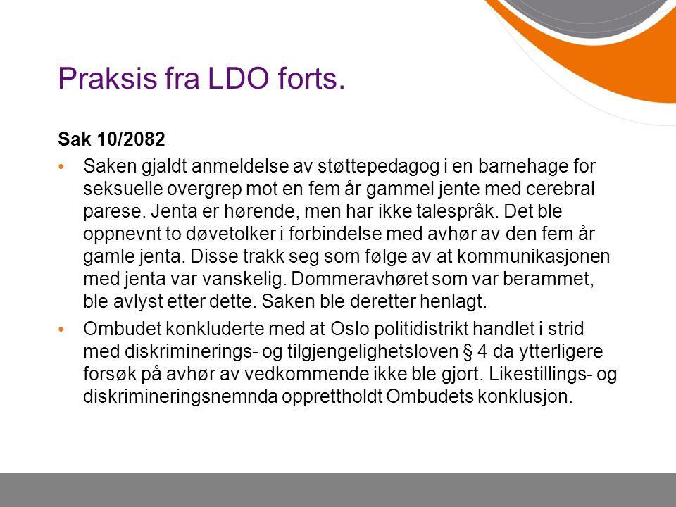 Praksis fra LDO forts. Sak 10/2082 • Saken gjaldt anmeldelse av støttepedagog i en barnehage for seksuelle overgrep mot en fem år gammel jente med cer