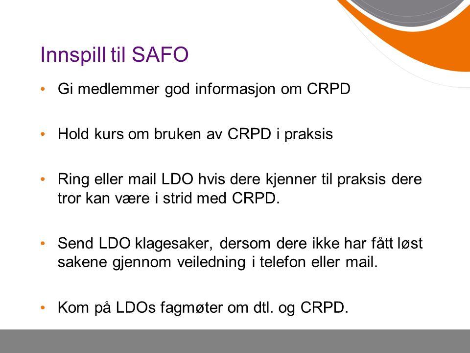 Innspill til SAFO • Gi medlemmer god informasjon om CRPD • Hold kurs om bruken av CRPD i praksis • Ring eller mail LDO hvis dere kjenner til praksis d