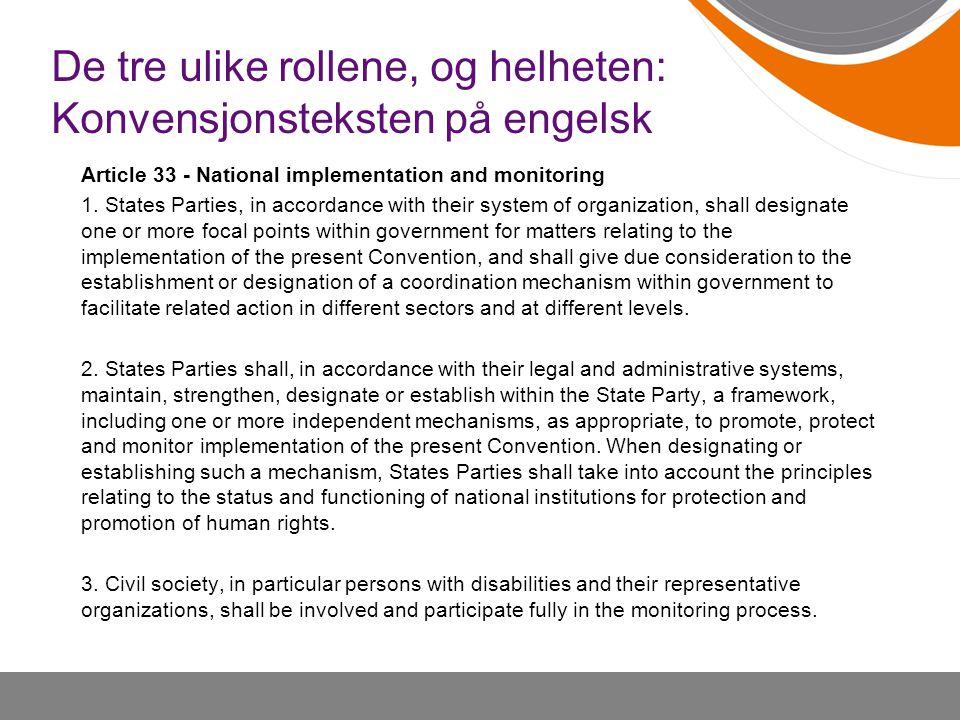 De tre ulike rollene, og helheten: Konvensjonsteksten på engelsk Article 33 - National implementation and monitoring 1. States Parties, in accordance
