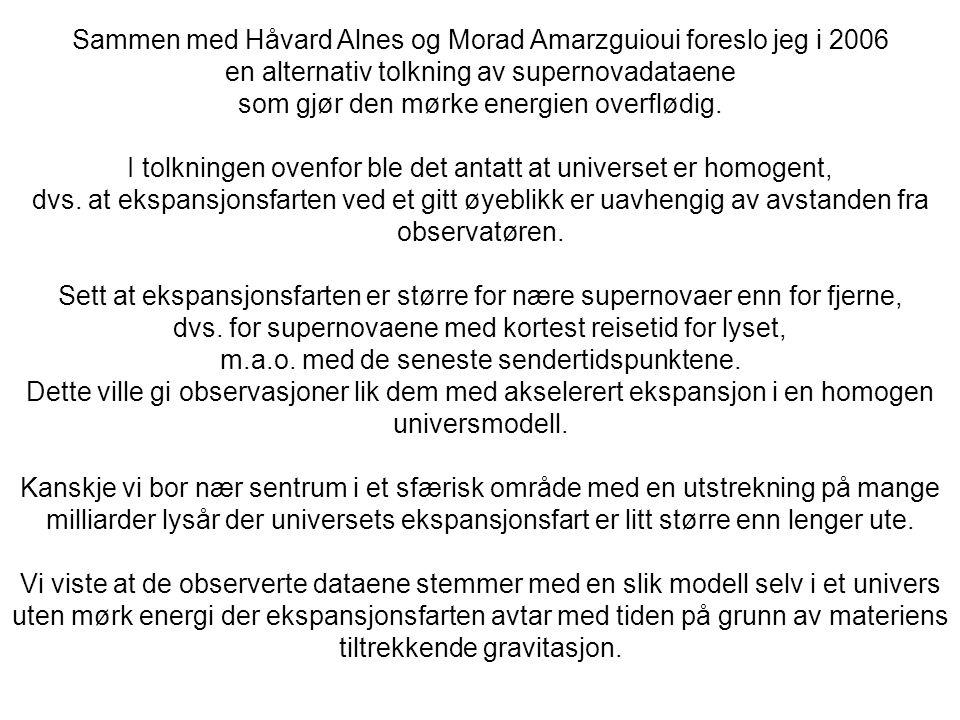 Sammen med Håvard Alnes og Morad Amarzguioui foreslo jeg i 2006 en alternativ tolkning av supernovadataene som gjør den mørke energien overflødig. I t